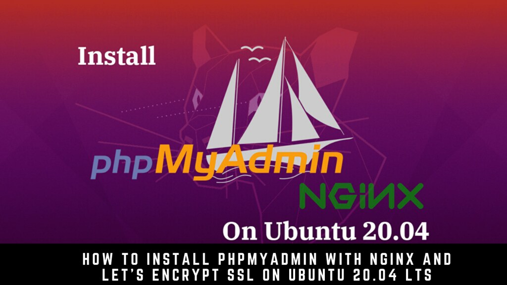 How to Install phpMyAdmin with Nginx and Let's Encrypt SSL on Ubuntu 20.04 LTS