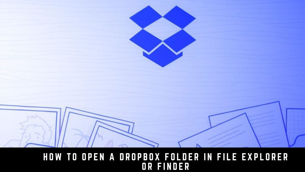 How to Open a Dropbox Folder in File Explorer or Finder