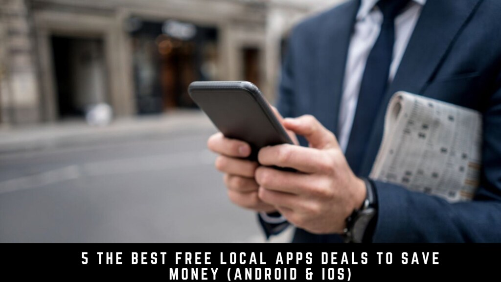 5 The Best Free Local Apps Deals To Save Money (Android & iOS)