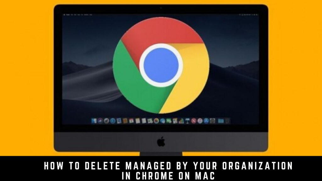 How to Delete Managed by Your Organization in Chrome on Mac