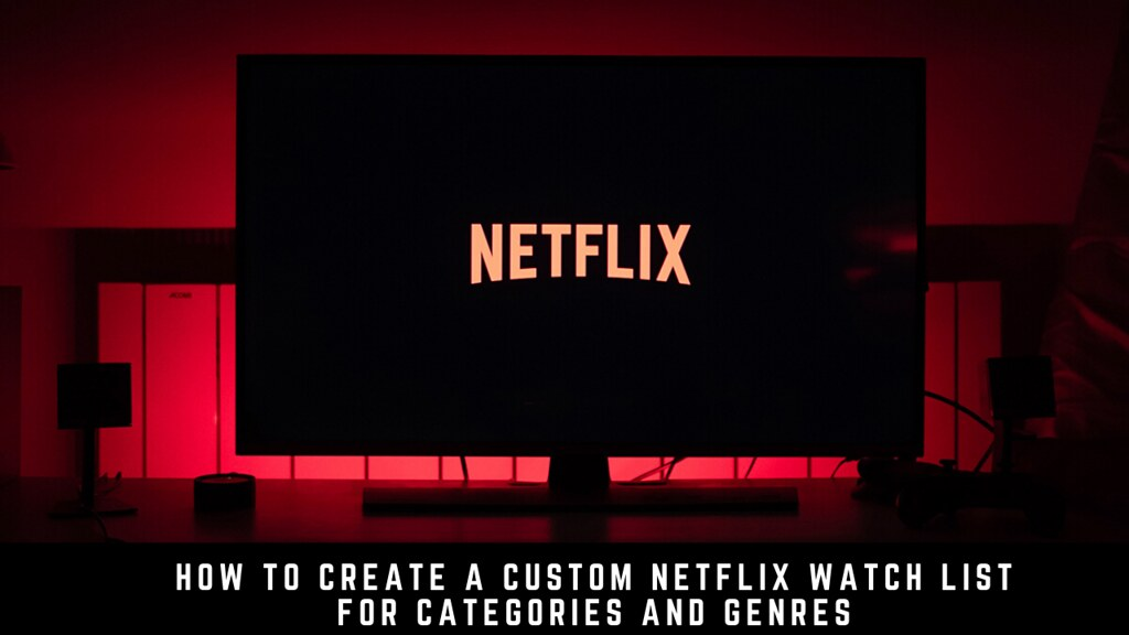 How to Create a Custom Netflix Watch List for Categories and Genres