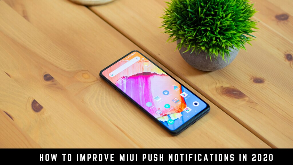 How to improve MIUI push notifications in 2020
