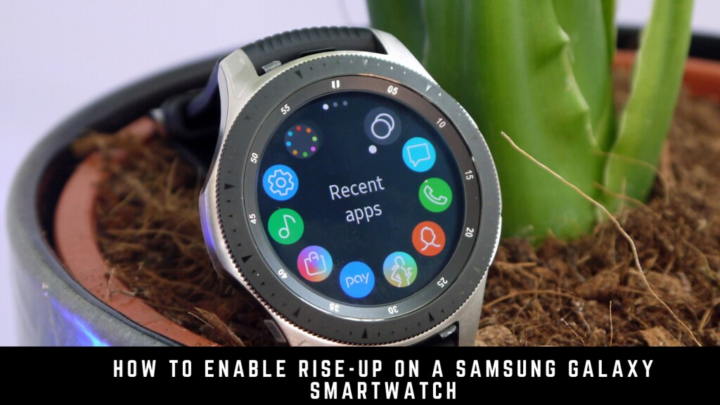 How to enable rise-up on a Samsung Galaxy smartwatch