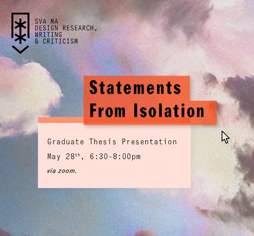 Statements from Isolation: The Class of 2020 MA Design Research, Writing and Criticism Graduate Thesis Presentation