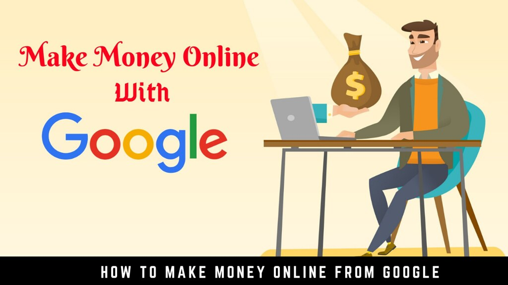 How to Make Money Online From Google