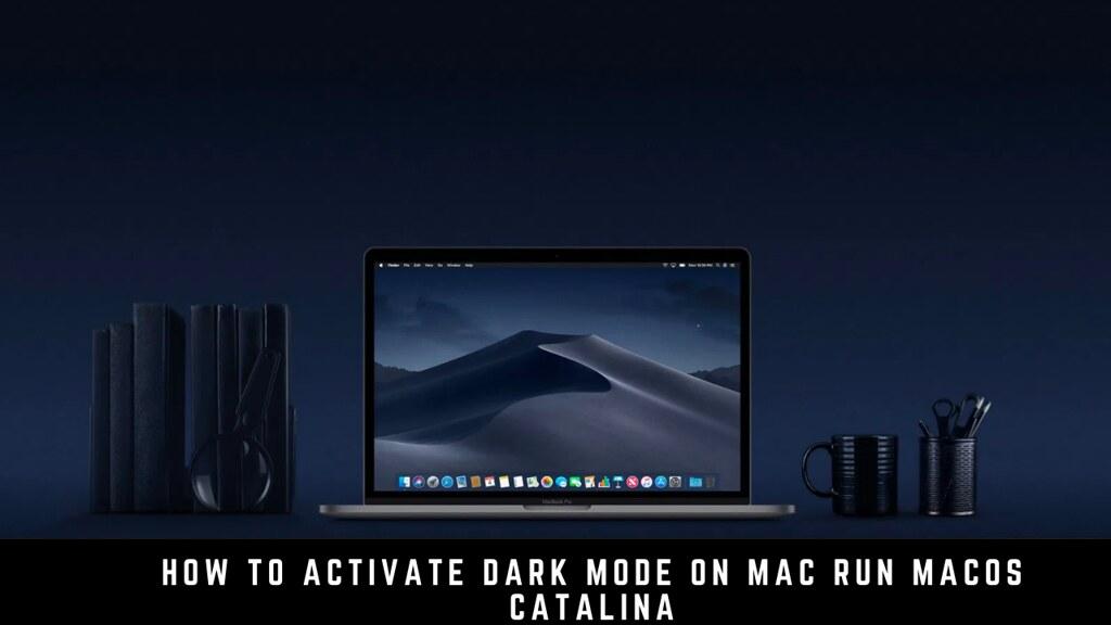 How to Activate Dark Mode on Mac Run macOS Catalina