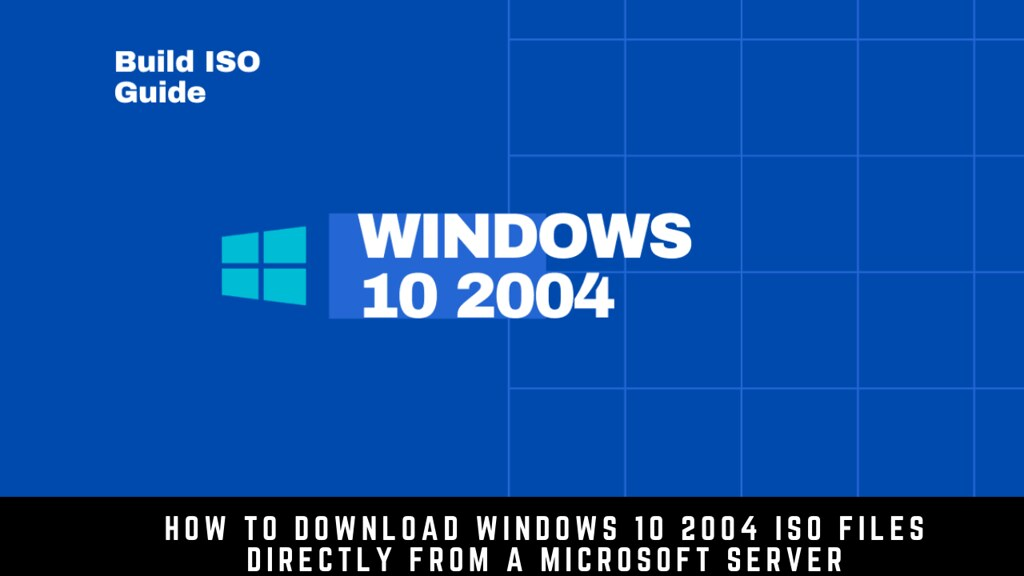 How to Download Windows 10 2004 ISO Files Directly from a Microsoft Server