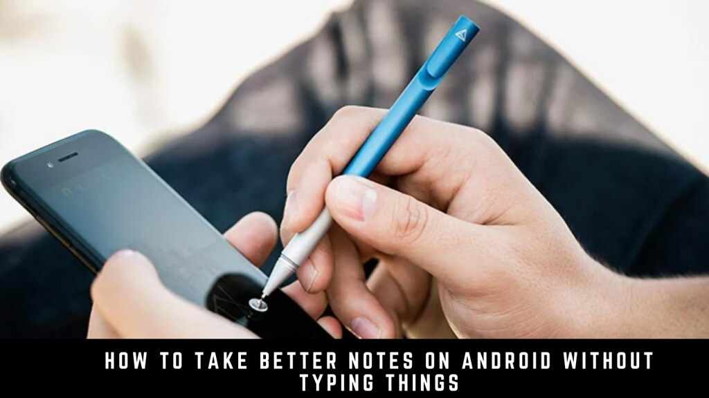 How to Take Better Notes on Android Without Typing Things