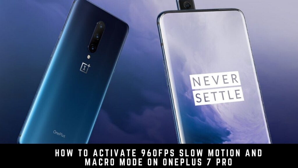 How to Activate 960fps Slow Motion and Macro Mode on OnePlus 7 Pro
