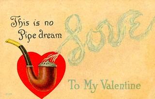 Vintage Valentine Postcard - This Is No Pipe Dream, Love To My Valentine, Circa 1910