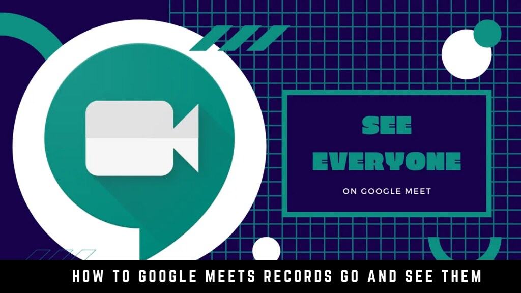How to Google Meets Records Go and See Them
