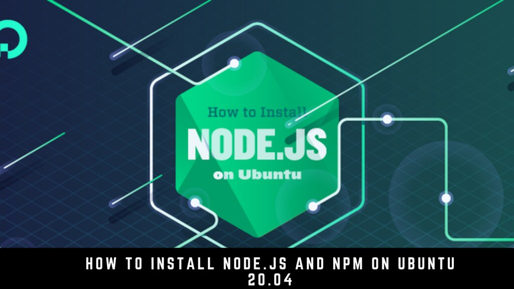 How to Install Node.js and npm on Ubuntu 20.04