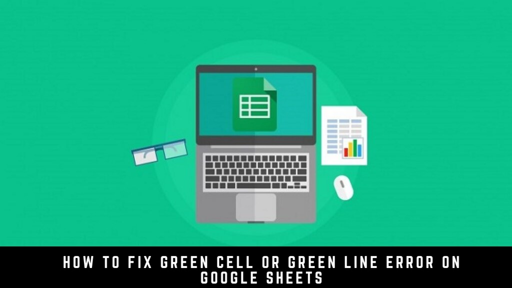 How to Fix Green Cell or Green Line Error on Google Sheets