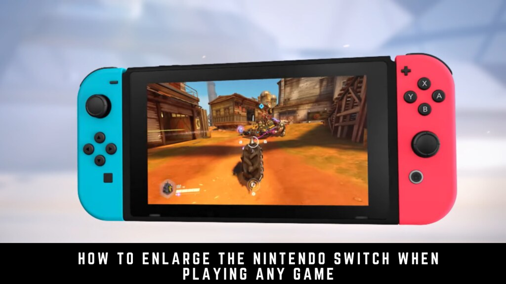 How to Enlarge the Nintendo Switch When Playing Any Game