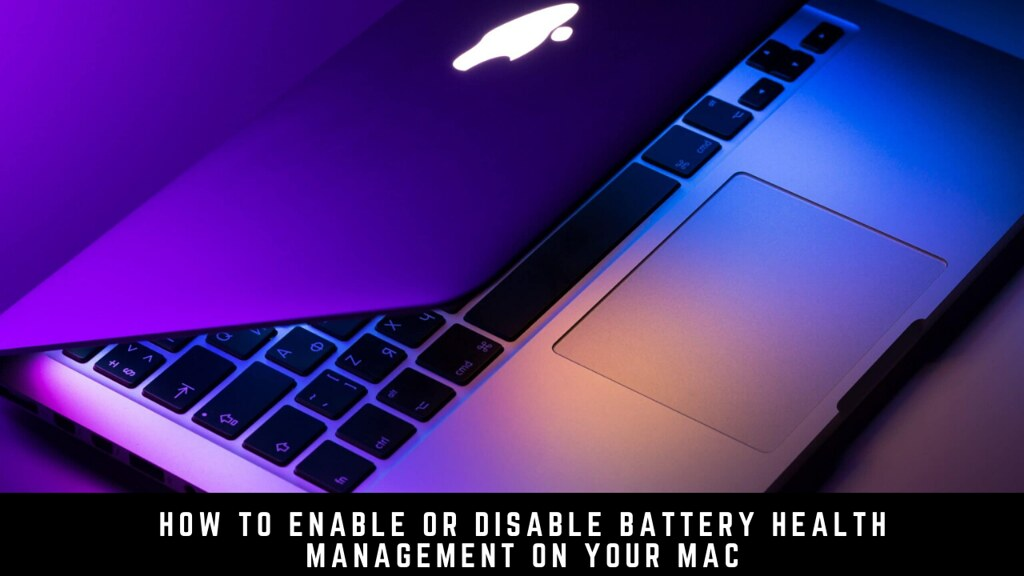How to Enable or Disable Battery Health Management on your Mac