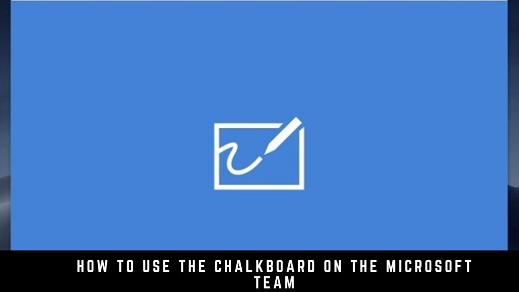How to Use the Chalkboard on the Microsoft Team