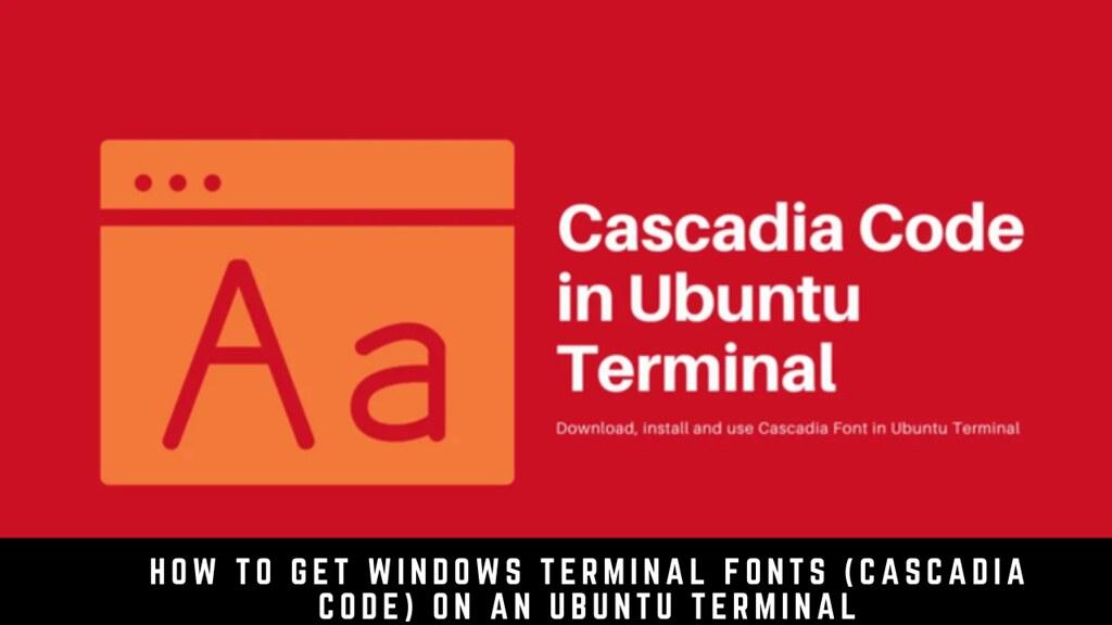 How to Get Windows Terminal Fonts (Cascadia Code) on an Ubuntu Terminal