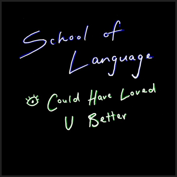 School Of Language - I Could Have Loved U Better