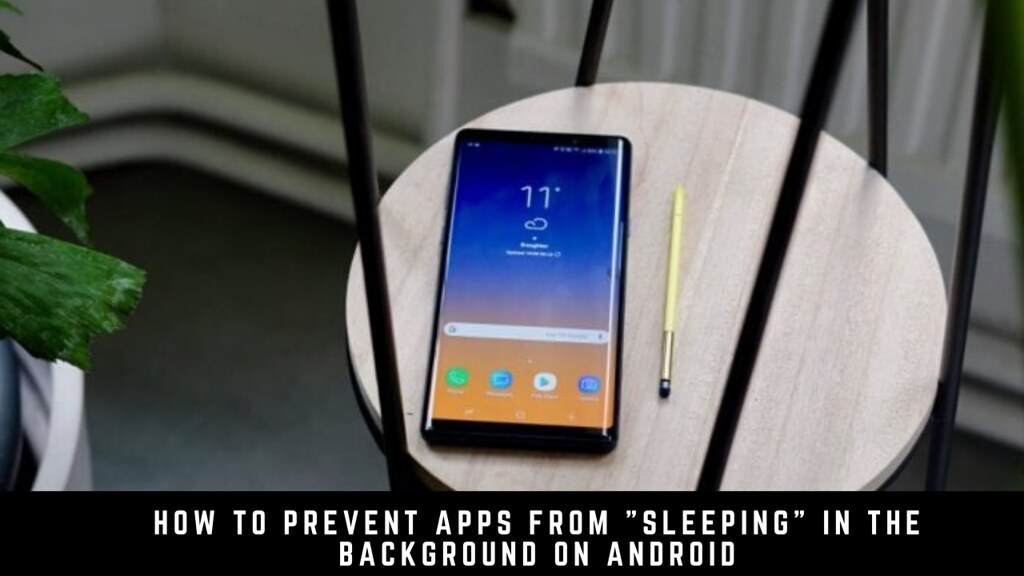 """How to prevent apps from """"sleeping"""" in the background on Android"""