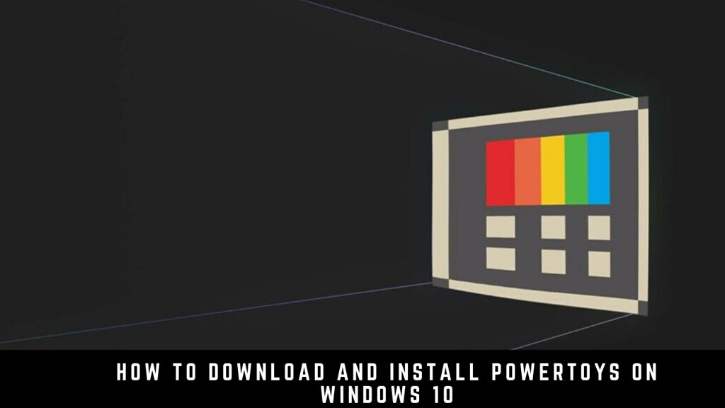 How to download and install PowerToys on Windows 10