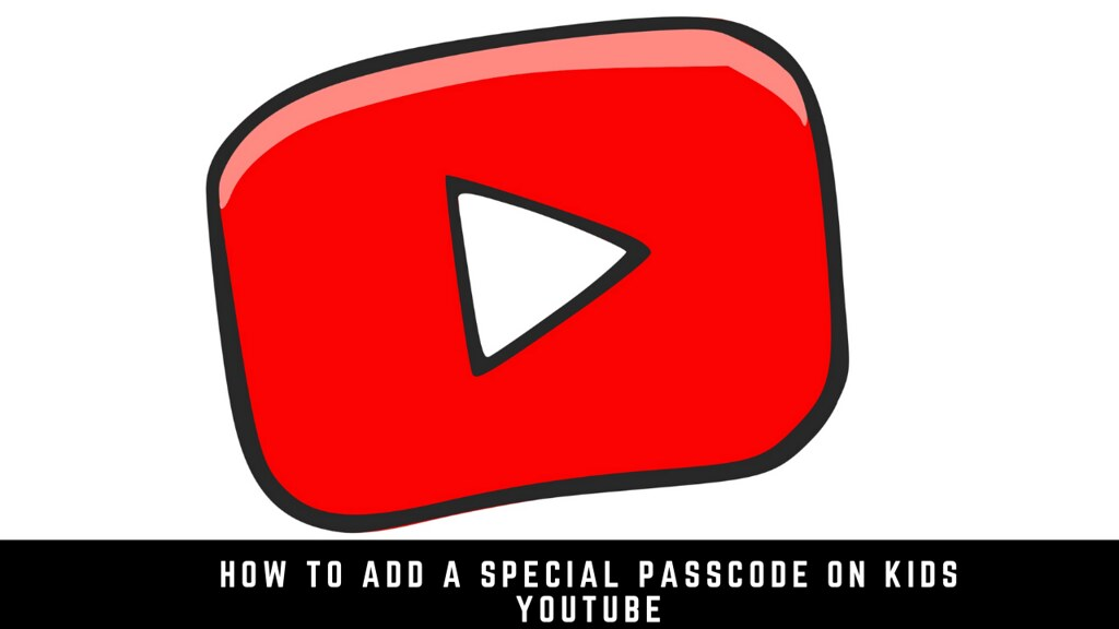 How to add a special passcode on kids YouTube