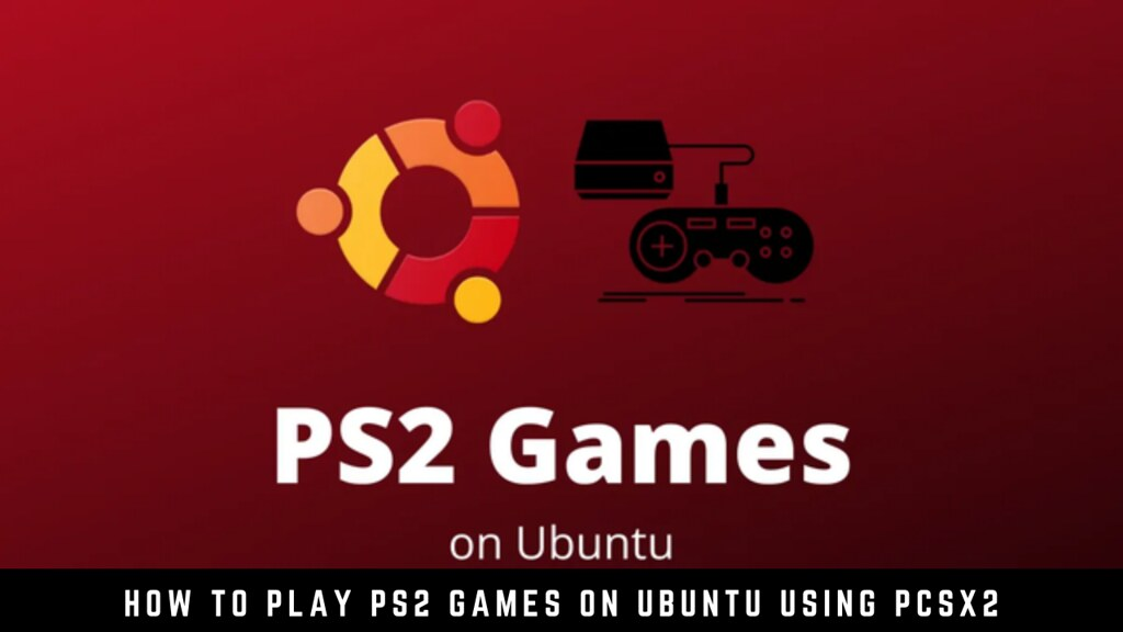 How to Play PS2 Games on Ubuntu Using PCSX2