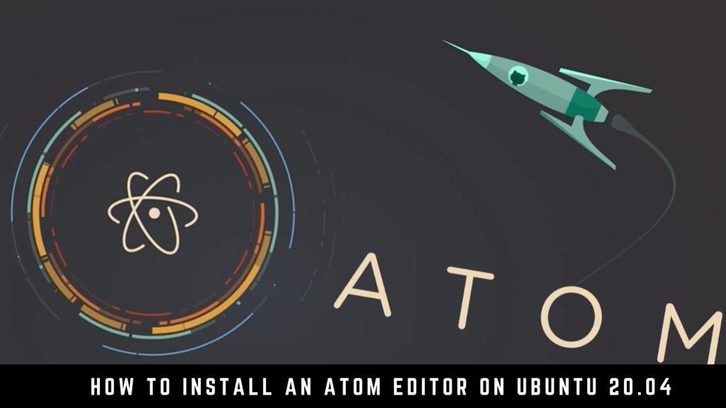 How to Install an Atom Editor on Ubuntu 20.04