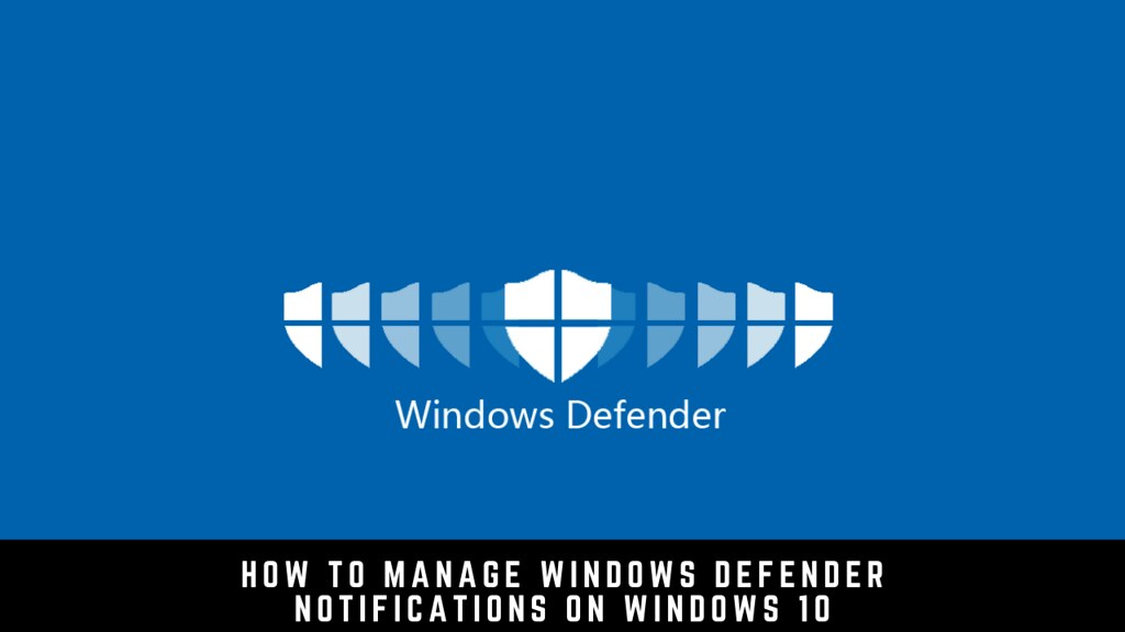 How to Manage Windows Defender Notifications on Windows 10