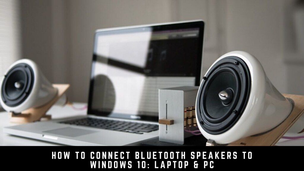 How to connect Bluetooth speakers to Windows 10: Laptop & PC