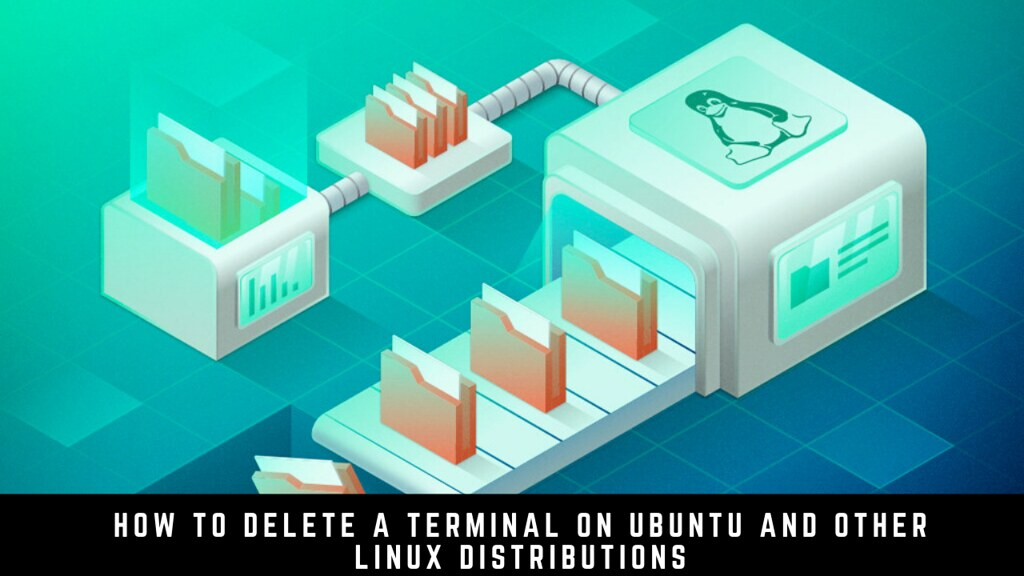 How to delete a Terminal on Ubuntu and other Linux distributions