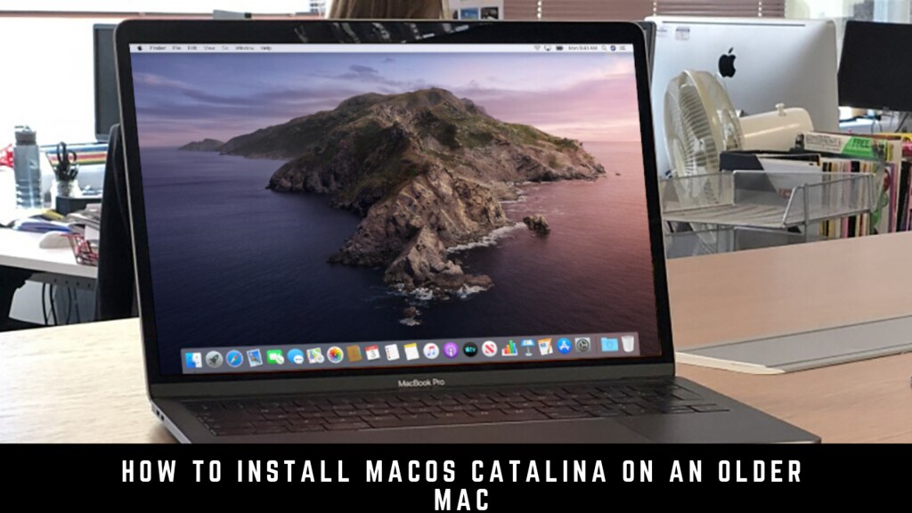 How to install macOS Catalina on an older Mac