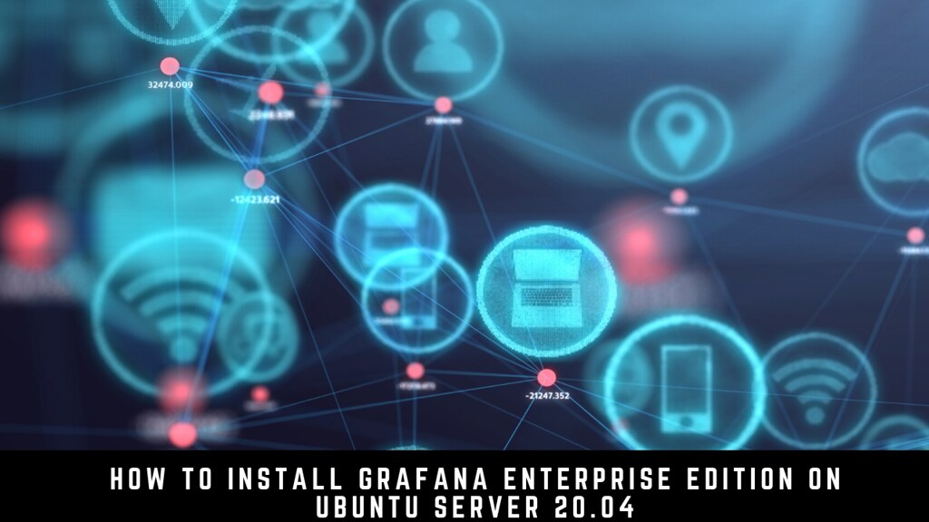 How to install Grafana Enterprise Edition on Ubuntu Server 20.04
