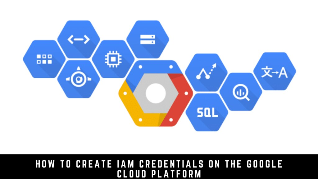 How to create IAM credentials on the Google Cloud Platform