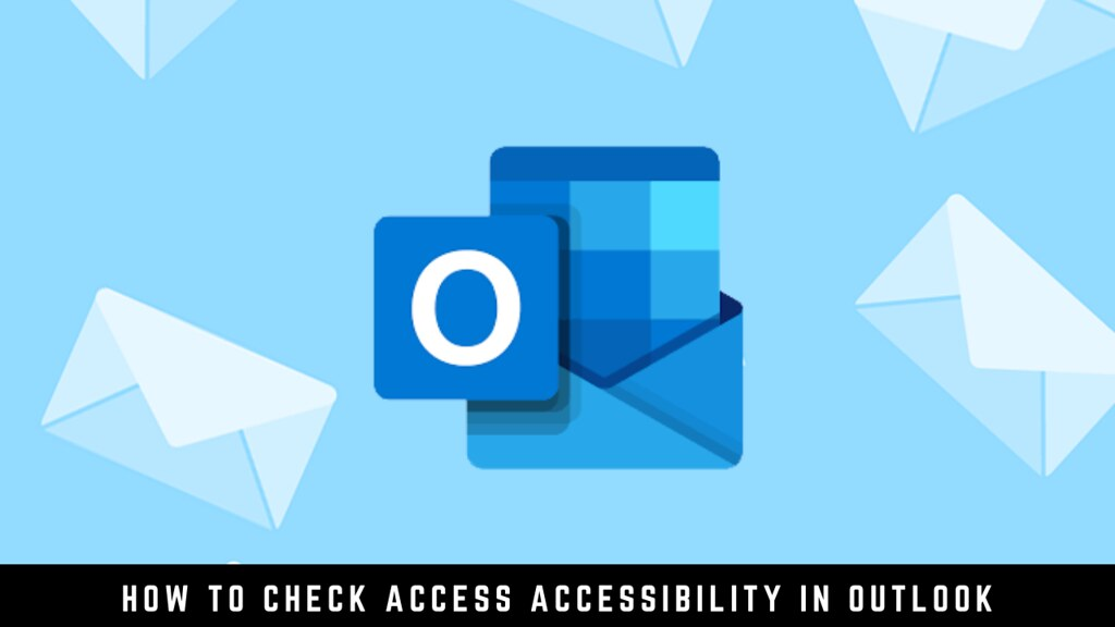 How to Check Access Accessibility in Outlook