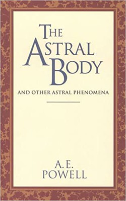 The Astral Body: And Other Astral Phenomena -A. E. Powell
