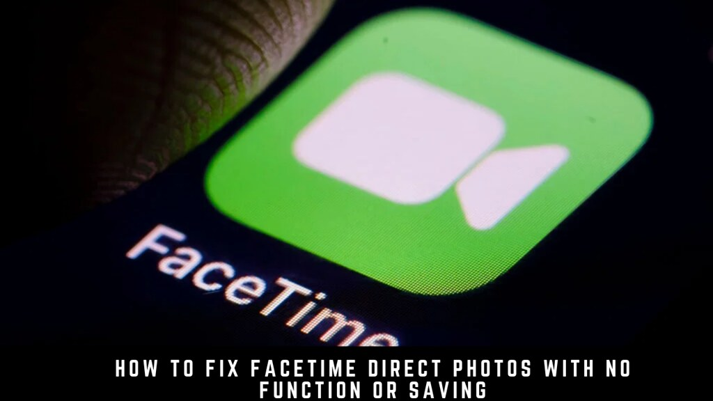 How to Fix Facetime Direct Photos with No Function or Saving