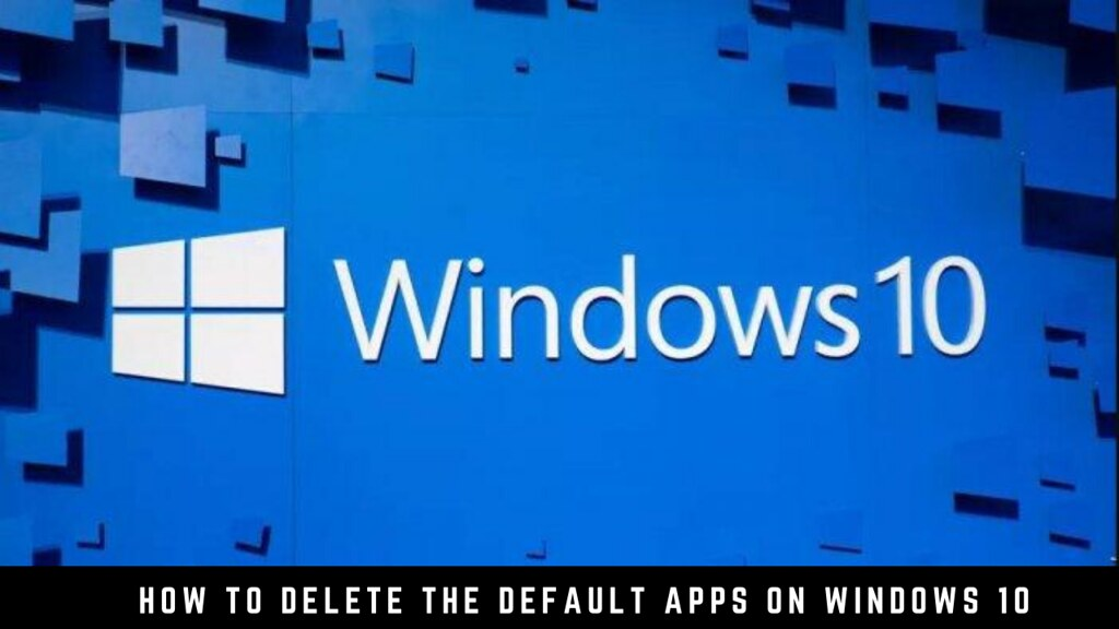 How to delete the default apps on Windows 10