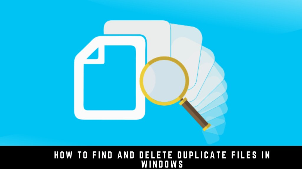 How to find and delete duplicate files in Windows