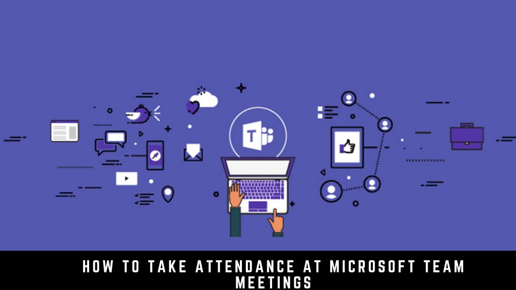 How to Take Attendance at Microsoft Team Meetings