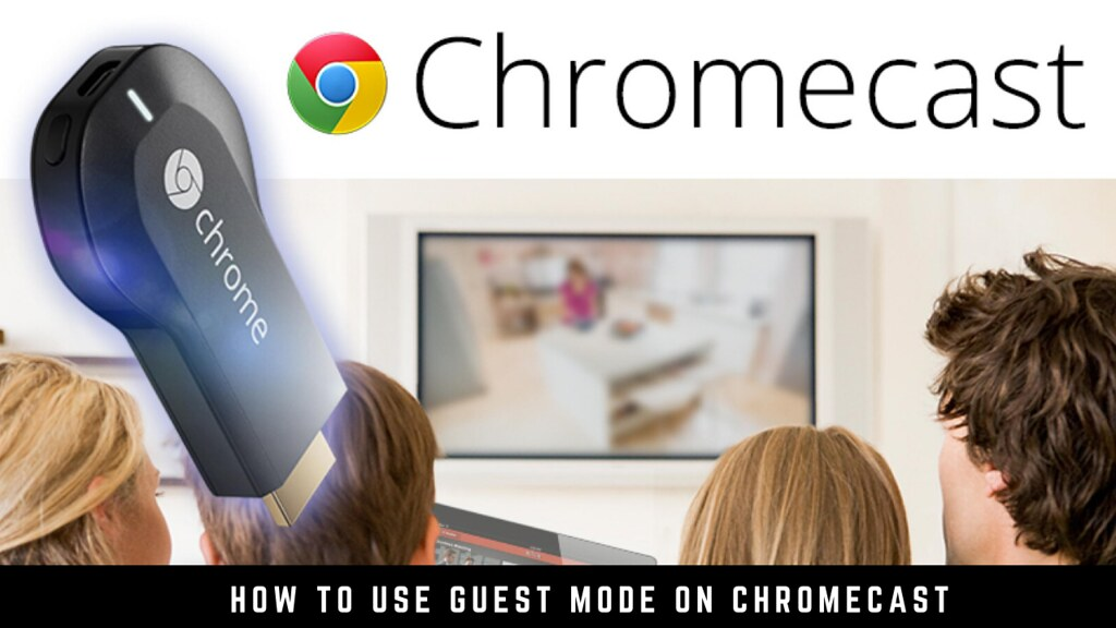 How to Use Guest Mode on Chromecast