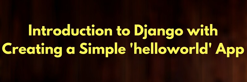 Introduction to django with Creating a Simple helloworld App