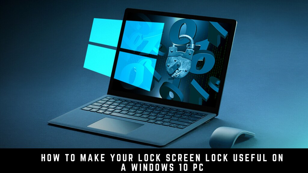 How to Make Your Lock Screen Lock Useful on a Windows 10 PC