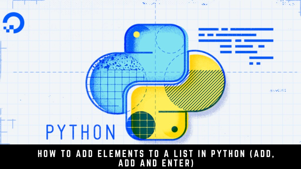 How to Add Elements to a List in Python (add, add and enter)