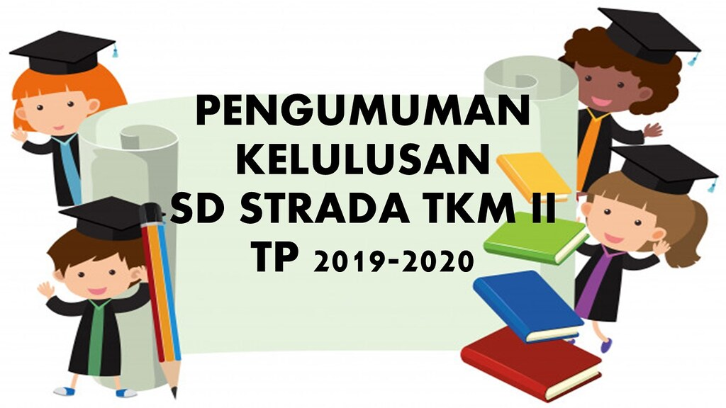 PENGUMUMAN KELULUSAN TAHUN PELAJARAN 2019/2020 SD STRADA TUNAS KELUARGA MULIA II