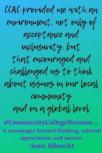 Josie Albrecht: #CommunityCollegeBecause it encourages forward thinking, cultural appreciation, and success