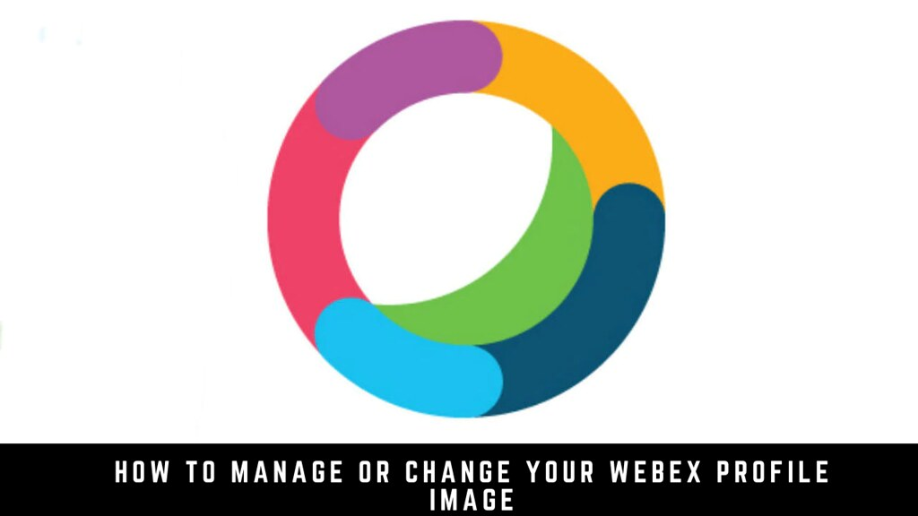 How to Manage or Change Your Webex Profile Image
