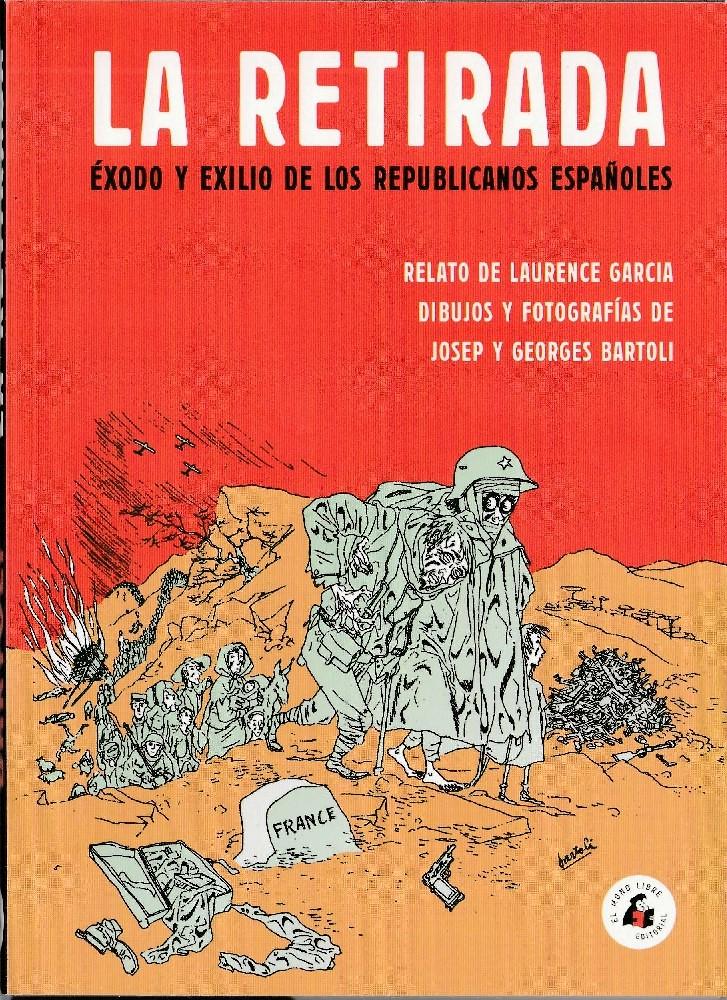 LA RETIRADA. ÉXODO Y EXILIO DE LOS REPUBLICANOS ESPAÑOLES
