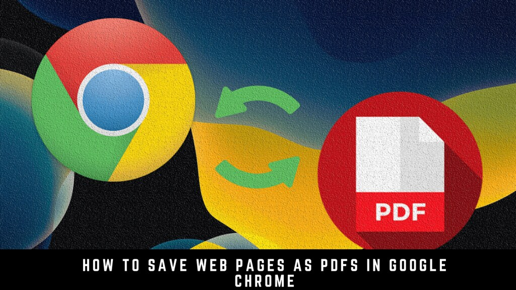 How to Save Web Pages as PDFs in Google Chrome