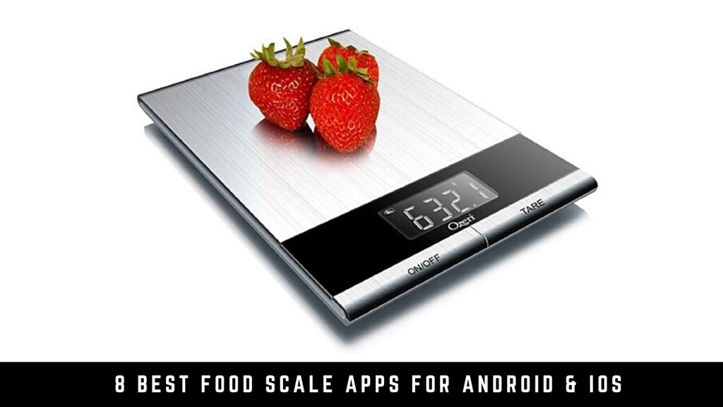 8 Of The Best Food Scale Apps For Android & iOS