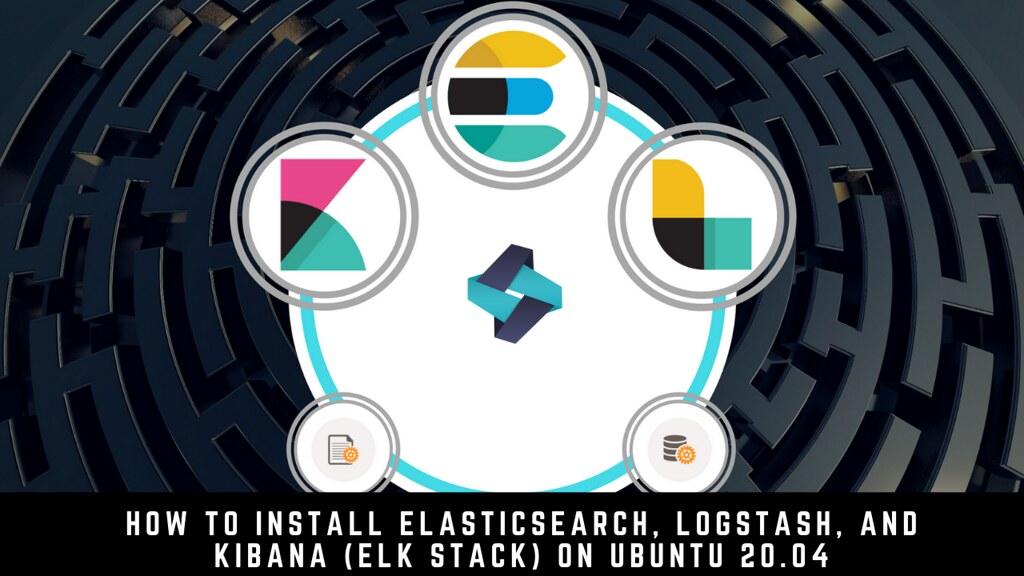 How to Install Elasticsearch, Logstash, and Kibana (ELK Stack) on Ubuntu 20.04